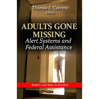 Adults Gone Missing - Alert Systems & Federal Assistance by Thomas S.