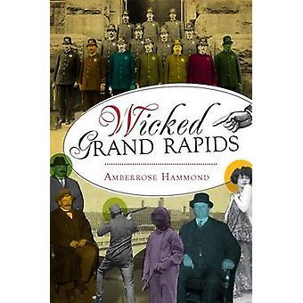 Wicked Grand Rapids by Amberrose Hammond - 9781626192966 Book
