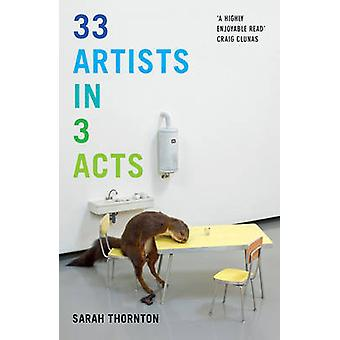 33 Artists in 3 Acts by Sarah Thornton - 9781847089076 Book