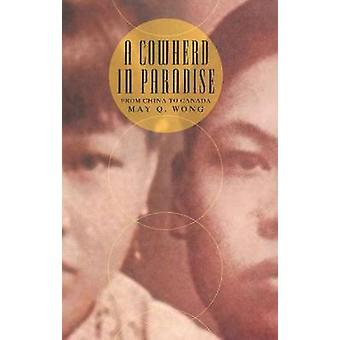 A Cowherd in Paradise - From China to Canada by May Q. Wong - 97819269