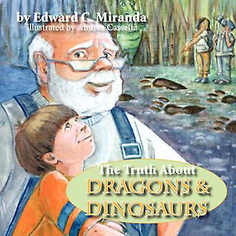 The Truth about Dragons and Dinosaurs by Edward C Miranda - Andrea Ca