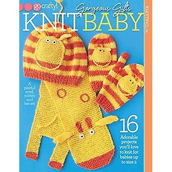 Gorgeous Gifts - Adorable Projects You'll Love to Knit for Babies Up t