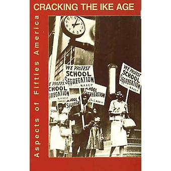 Cracking the Ike Age - Aspects of Fifties America by Dale Carter - 978