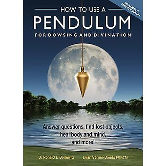 How to Use a Pendulum for Dowsing and Divination 9781578635894