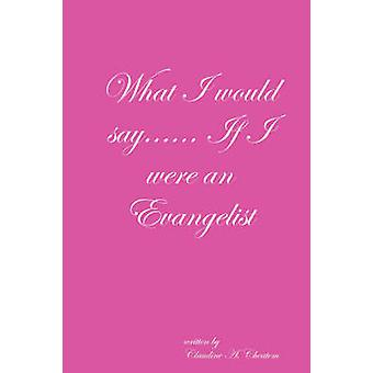What I would say...... If I were an Evangelist by CHEATEM & CLAUDINE