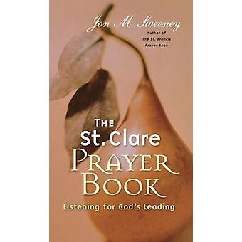 The St. Clare Prayer Book - Listening for God's Leading by Jon M. Swee