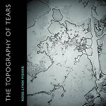 The Topography of Tears by Rose-Lynn Fisher - 9781942658283 Book