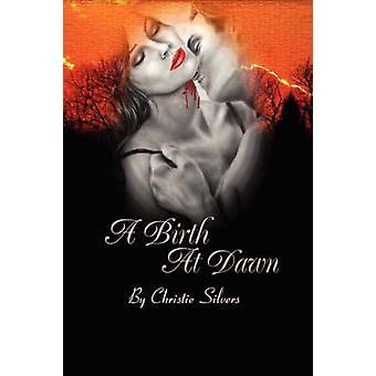 A Birth at Dawn by Silvers & Christie