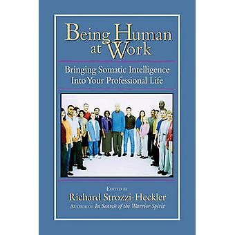 Being Human At Work by Richard Strozzi Heckler
