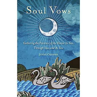 Soul Vows  Gathering the Presence of the Divine in You Through You and as You by Janet Conner