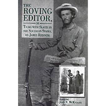 The Roving Editor Or Talks with Slaves in the Southern States by James Redpath by McKivigan & John