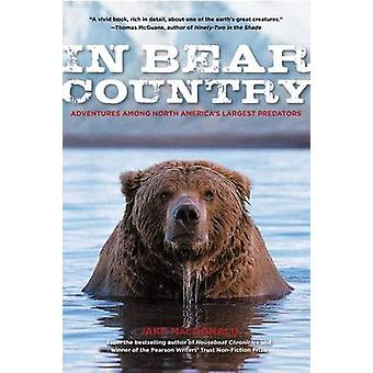 In Bear Country Adventures among North Americas Largest Predators by Macdonald