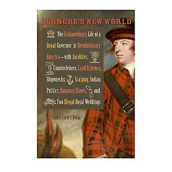 Dunmores New World The Extraordinary Life of a Royal Governor in Revolutionary AmericaWith Jacobites Counterfeiters Land Schemes Shi by David & James Corbett