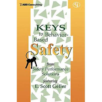 Keys to BehaviorBased Safety From Safety Performance Solutions by Geller & E. Scott