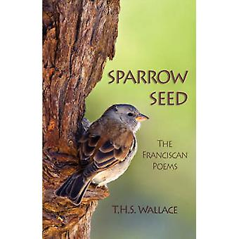 Sparrow Seed The Franciscan Poems by Wallace & T. H. S.