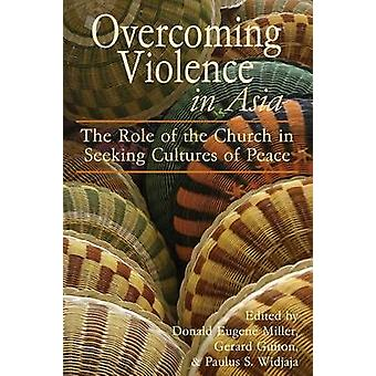 Overcoming Violence in Asia The Role of the Church in Seeking Cultures of Peace by Miller & Donald Eugene