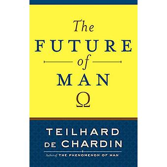 The Future of Man by De Chardin & Teilhard