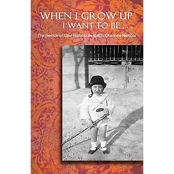 When I Grow Up I Want To Be... Third Edition The memoir of Gino Narboni as told to Charlotte Narboni by Narboni & Gino