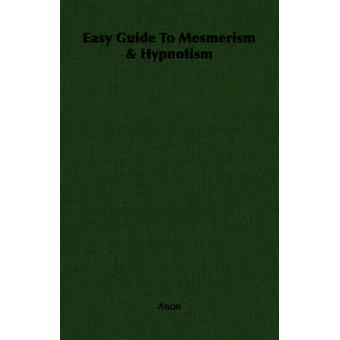 Easy Guide to Mesmerism  Hypnotism by Anon