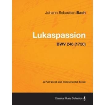 Lukaspassion  A Full Vocal and Instrumental Score BWV 246 1730 by Bach & Johann Sebastian