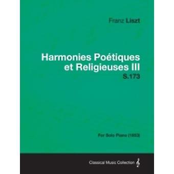 Harmonies Poetiques Et Religieuses III S.173  For Solo Piano 1853 by Liszt & Franz