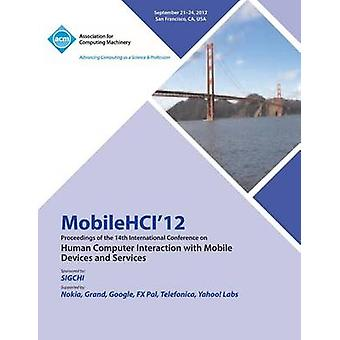Mobilehci 12 Proceedings of the 14th International Conference on Human Computer Interaction with Mobile Devices and Services by Mobilehci 12 Conference Committee
