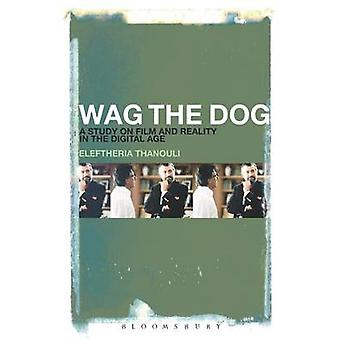 Wag the Dog A Study on Film and Reality in the Digital Age by Thanouli & Eleftheria