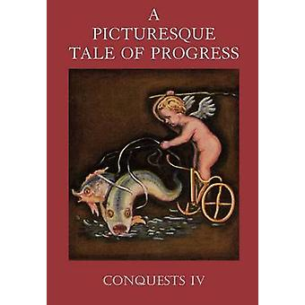 A Picturesque Tale of Progress Conquests IV by Miller & Olive Beaupre