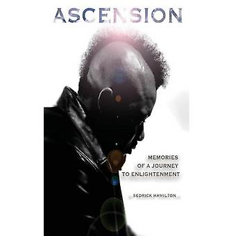 Ascension Memories of a Journey to Enlightenment by Hamilton & Sedrick