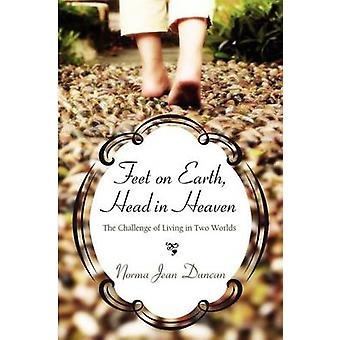 Feet on Earth Head in Heaven The Challenge of Living in Two Worlds by Duncan & Norma Jean