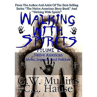 Walking With Spirits Volume 2  Native American Myths Legends And Folklore by Mullins & G.W.
