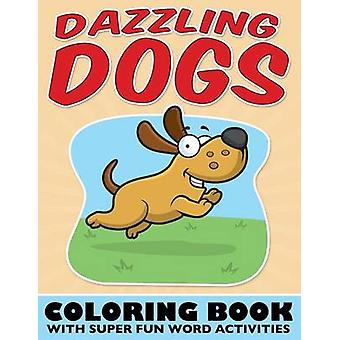 Dazzling Dogs Coloring Book With Super Fun Word Activities by Packer & Bowe