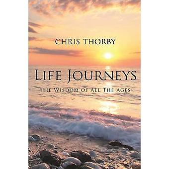 Life Journeys  The Wisdom of All The Ages by Thorby & Chris