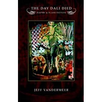 The Day Dali Died Poetry and Flash Fiction by Vandermeer & Jeff