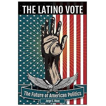 The Latino Vote The Future of American Politics by Olson & Jorge S