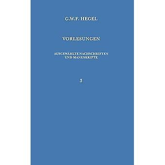 Vorlesungen. Ausgewhlte Nachschriften und Manuskripte  Vorlesungen ber die Philosophie der Religion by Jaeschke & Walter