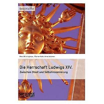 Die Herrschaft Ludwigs XIV. by Brninghaus & Marc