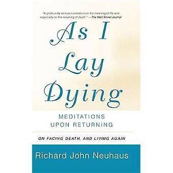 As I Lay Dying Meditations Upon Returning by Neuhaus & Richard