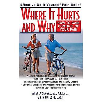 Where It Hurts and Why How to Gain Control of Your Pain by Sehgal & Angela