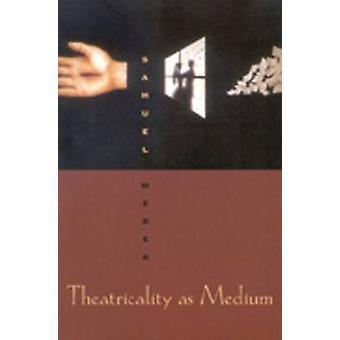 Theatricality as Medium by Samuel Weber