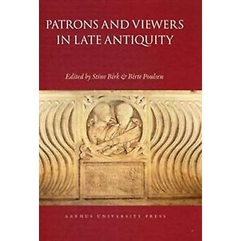 Patrons and Viewers in Late Antiquity by Stine Birk - Birte Poulsen -