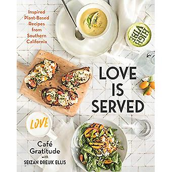 Love Is Served - Inspired Plant-Based Recipes from Southern California
