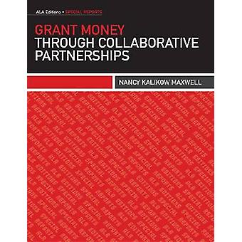 Grant Money Through Collaborative Partnerships by Nancy Kalikow Maxwe