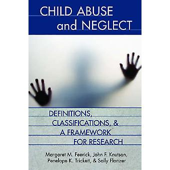 Defining and Classifying Child Abuse and Neglect by Margaret M. Feeri