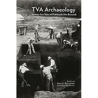 TVA Archaeology - Seventy-Five Years of Prehistoric Site Research by E