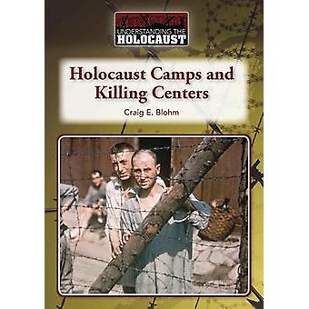 Holocaust Camps and Killing Centers by Craig E Blohm - 9781601528421