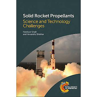 Solid Rocket Propellants - Science and Technology Challenges by Haridw