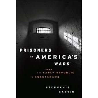 Prisoners of America's Wars - From  the Early Republic to Guantanamo b