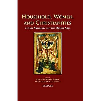 Household - Women - and Christianities in Late Antiquity and the Midd