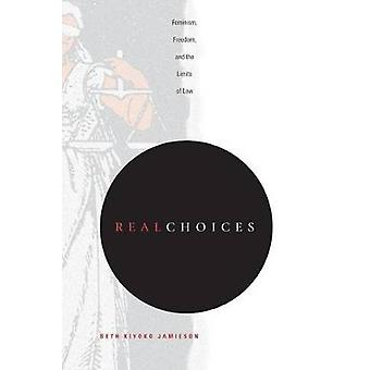 Real Choices - Feminism - Freedom - and the Limits of Law by Beth Kiyo